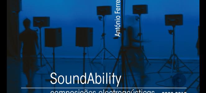 SoundAbility composições electroacústicas António Ferreira MRP 038.2017